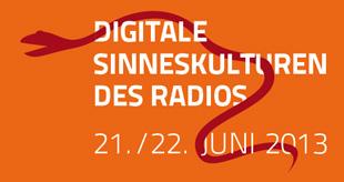Digitales Sinneskulturen des Radios 21./22. Juni 2013