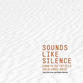 Inke Anrs, Dieter Daniels: Sounds like Silence Cage / 4'33 / Stille 1912 / 1952 / 2012
