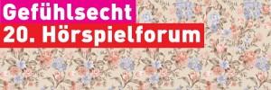 20. Hörspielforum NRW Gefühlsecht