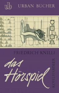 Friedrich Knilli: Das Hörspiel Mittel und Möglichkeiten eines totale Schallspiels