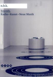 Sounds. Radio - Kunst - Neue Musik
