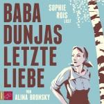 Alina Bronski: Baba Dunjas letzte Liebe.