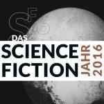 Das Science Fiction Jahr 2016 Hrsg. von Hannes Riffel & Sascha Mamczak.Klappenbroschur | 674 Seiten | € 29,90 ISBN 978-3-944720-97-5 Umschlagsgestaltung by benswerk